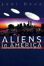 Aliens in America : Conspiracy Cultures from Outerspace to Cyberspace by Jodi...