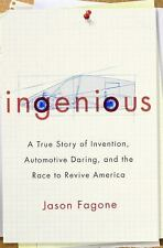 Ingenious: A True Story of Invention, Automotive Daring, and the Race to Revive