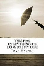 This Has Everything to Do with My Life by Tony Haynes (2013, Paperback)
