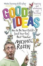 Good Ideas: How to Be Your Child's (and Your Own, Rosen, Michael, New