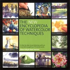 The New Encyclopedia of Watercolor Techniques : A Step-by-Step Visual...