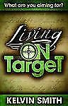 Living on Target: What Are You Aiming For?, Smith, Kelvin, Good Book