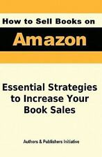 How to Sell Books on Amazon by Authors and Publishers Initiative Staff (2010,...