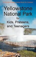 Yellowstone National Park for Kids, Preteens, and Teenagers : A Grande Guides...