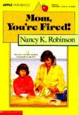Mom, You're Fired! by Nancy K. Robinson (1992, Paperback)