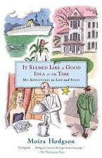 It Seemed Like a Good Idea at the Time: My Adventures in Life and Food, Hodgson,