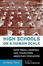 High Schools on a Human Scale: How Small Schools Can Transform American Educatio
