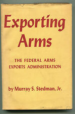 Exporting Arms, Federal Arms Exports 1935 to 1945 by Murray Stedman - 1947,dj