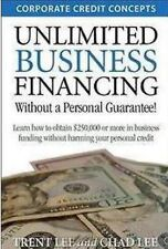 Unlimited Business Financing : Learn How to Obtain $250,000 or More in...