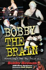 Bobby the Brain : Wrestling's Bad Boy Tells All by Steve Anderson and Bobby Hee…