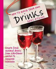 How to Make Your Own Drinks: Create Fresh Seasonal Drinks from Elderflower...