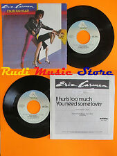 LP 45 7''ERIC CARMEN It hurts too much You need some 1980 italy ARISTA cd mc*dvd