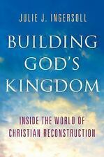Building God's Kingdom : Inside the World of Christian Reconstruction by...