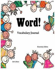 Word! Vocabulary Journal : Elementary Edition by Deb Gilbert (2015, Paperback)