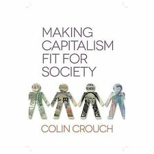 Making Capitalism Fit for Society by Colin Crouch (2013, Paperback)