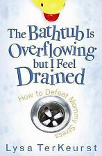 The Bathtub Is Overflowing but I Feel Drained: How to Defeat Mommy Stress