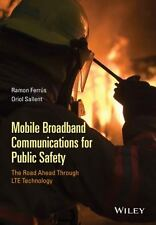 Mobile Broadband Communications for Public Safety: the Road Ahead Through LTE...