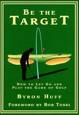 VG, Be the Target: How to Let Go and Play the Game of Golf, Byron Huff, 08092320