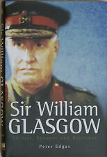 SIR WILLIAM GLASGOW Soldier, Senator and Diplomat
