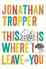 This Is Where I Leave You by Jonathan Tropper (2009, Hardcover)