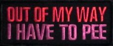 OUT OF MY WAY I HAVE TO PEE EMBROIDERED MOTORCYCLE MC BIKER ROCK PUNK PATCH N-5