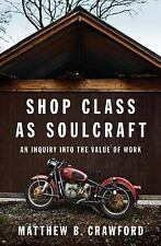 Shop Class as Soulcraft: An Inquiry Into the Value of Work - Crawford, Matthew B