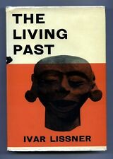 THE LIVING PAST The Great Civilizations of Mankind by Ivar Lissner (1957) 1st Ed