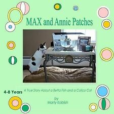 MAX and Annie Patches : A True Story about a Beta Fish and a Calico Cat by...