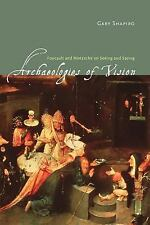 Archaeologies of Vision : Foucault and Nietzsche on Seeing and Saying by Gary...
