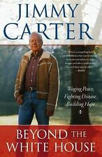 Beyond the White House : Waging Peace, Fighting Disease, Building Hope by...