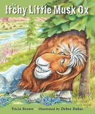 The Itchy Little Musk Ox by Tricia Brown (2006, Paperback)