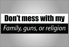 Gun bumper sticker Don't mess with my family guns or religion anti Obama Pro NRA