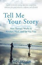 Tell Me Your Story : How Therapy Works to Awaken, Heal, and Set You Free by...