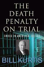 The Death Penalty on Trial : Crisis in American Justice by Bill Kurtis (2004,...