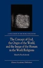 A Discourse of the World Religions Ser.: The Concept of God, the Origin of...