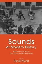 Sounds of Modern History: Auditory Cultures in 19th and 20th Century Europe