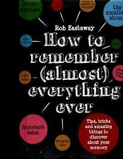 How to Remember (Almost) Everything, Ever! : Tips, Tricks and Fun to...