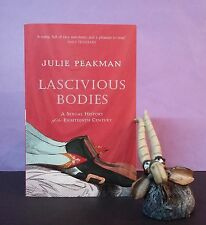 J Peakman: Lascivious Bodies ~ A Sexual History Of The 18th Century/sex/history