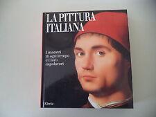 LA PITTURA ITALIANA I MAESTRI DI OGNI TEMPO E CAPOLAVORI - 1997 ED ELECTA NAPOLI