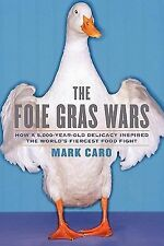 The Foie Gras Wars : How a 5,000-Year-Old Delicacy Inspired the World's by...