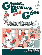 Glues, Brews, and Goos : Recipes and Formulas for Almost Any Classroom...