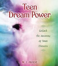 Teen Dream Power: Unlock the Meaning of Your Dreams, M. J. Abadie, New Book