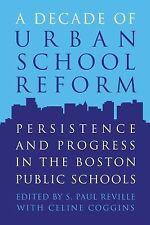 A Decade of Urban School Reform: Persistence and Progress in the Boston Public