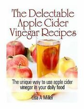 The Delectable Apple Cider Vinegar Recipes : The Unique Way to Use Apple...