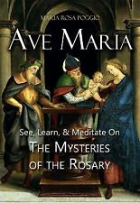 Ave Maria : See, Learn, and Meditate on the Mysteries of the Rosary by Maria...