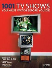 1001 TV SHOWS YOU MUST WATCH BEFORE YOU DIE (97807 - PAUL CONDON (HARDCOVER) NEW