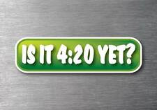 Is it 4.20 yet Sticker quality 7 yr water & fade proof Weed leaf Marijuana