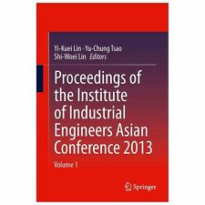 Proceedings of the Institute of Industrial Engineers Asian Conference 2013 @$349