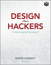 Design for Hackers : Reverse Engineering Beauty by David Kadavy (2011,...