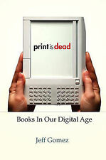 Print is Dead: Books in Our Digital Age by Jeff Gomez (Paperback, 2009)